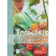 Tomatele de la pasiune la practica ( Editura: Casa, Autor(i): Melanie Grabner, Christine Weidenweber ISBN 978-606-787-031-2 )