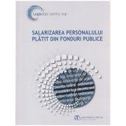 Salarizarea personalului platit din fonduri publice ( Editura: Monitorul Oficial ISBN 978-973-567-972-9 )