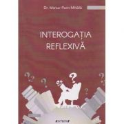 Interogatia reflexiva ( Editura: Sitech, Autor: Dr. marius-Florin Mihaila ISBN 978-606-11-5568 )