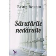 Sarutarile nedaruite ( Editura: For You, Autor: Ermes Ronchi ISBN 978-606-639-130-6 )