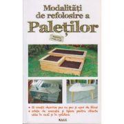 Modalitati de refolosire a paletilor ( Editura: M. A. S. T., Autor: Beatrice D'Asciano ISBN 978-606-649-081-8 )