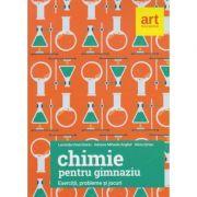 Chimie pentru gimanziu Exercitii, probleme si jocuri 2017 ( Editura: Art, Autor: Luminita Irinel Doicin, Adriana Mihaela Anghel, Silvia Girtan ISBN 978-606-94485-3-3 )