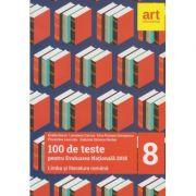 100 de teste pentru Evaluarea Nationala 2018 Limba si literatura romana 2017 ( Editura: Art Grup Educational, Autor: Emilia Borza, Loredana Carcea ISBN 978-606-8948-19-5 )