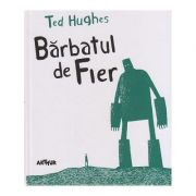 Barbatul de Fier / The Iron Man ( Editura: Arthur, Autor: Ted Hughes, ISBN 978-606-710-478-3 )