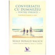 Conversatii cu Dumnezeu pentru parinti. Impartasirea mesajelor cu copiii ( editura: For You, autori: Neale Donald Walsch, Laurie Lankins Farley, Emily A. Filmore, ISBN 978-606-639-154-2 )