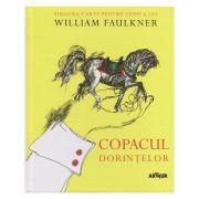 Copacul dorintelor / The Wishing Tree ( Editura: Art Grup editorial, Autor: William Faulkner, ISBN 978-606-710-486-8 )