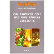 Cum producem cele mai bune bauturi distilate ( editura: MAST, autor: Manfred Gossinger, ISBN 978-606-649-086-3 )
