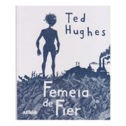 Femeia de Fier / The Iron Woman ( Editura: Arthur, Autor: Ted Hughes, ISBN 978-606-710-479-0 )