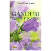 Ganduri pentru fiecare zi ( editura: Prosveta, autor: Omraam Mikhael Aivanhov, ISBN 978-606-8148-07-4 )