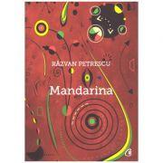 Mandarina ( editura: Curtea Veche, autor: Razvan Petrescu, ISBN 978-606-588-989-7 )