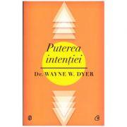 Puterea intentiei ( editura: Curtea Veche, autor: Dr. Wayne W. Dyer, ISBN 978-606-588-331-4 )