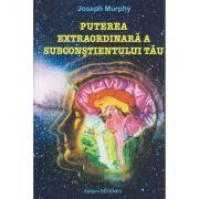 Puterea extraordinara a subconstientului tau ( Editura: Deceneu, Autor: Joseph Murphy ISBN 9789739466295 )