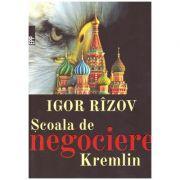 Scoala de negociere Kremlin. Tot ce trebuie sa spui pentru a avea succes in negocieri ( editura: Paralela 45, autor: Igor Rizov, ISBN 978-973-47-2568-7 )