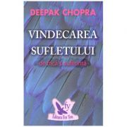Vindecarea sufletului de frica si suferinta ( editura: For You, autor: Deepak Chopra, ISBN 9786066391665 )