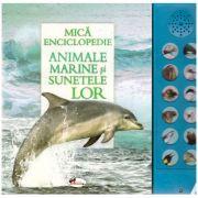 Mica enciclopedie. Animale marine si sunetele lor. Carte cu sunete ( editura: Aramis ISBN 978-606-706-610-4 )