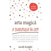 Arta magica a durutului in cot: ce poti face pentru a nu-ti mai pierde timpul pe care nu il ai cu oameni pe care nu ii suporti, facand lucruti pe care nu doresti sa le faci ( Editura: Adevar Divin, Autor: Sarah Knight ISBN 9786067560244 )