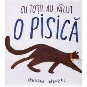 Cu totii au vazut o pisica ( editura: Arthur, autor: Brendan Wenzel ISBN 978-606-788-273-5 )