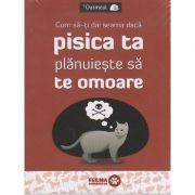 Cum sa-ti dai seama daca pisica ta planuieste sa te omoare ( Editura: ART Grup editorial, Autor: Oatmeal, ISBN 978-606-710-512-4)
