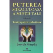 Puterea miraculoasa a mintii tale Volumul 2 / Trezirea puterii vindecatoare ( Editura: Deceneu, Autor: Joseph Murphy ISBN 9789739466592 )