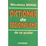 Dictionar de regionalisme ( Editura: Lucman, Autor: Nicoleta Mihai, ISBN 9789737232410 )
