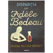 Dispariţia lui Adèle Bedeau ( editura: Art Grup editorial, autor: Graeme Macrae Burnet, ISBN 9786067105063 )