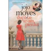 Dupa ce te-am pierdut ( Editura: Litera, Autor: Jojo Moyes ISBN 978-606-33-1229-8 )