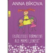 "Exercitii formative ale mamei ""lenese"" ( Editura: Paralela 45, Autor: Anna Bikova, ISBN 978-973-47-2657-8 )"