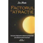 Factorul de atractie ( Editura: Meteor Publishing, Autor: Joe Vitale, ISBN 978-606-8653-17-4 )