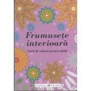 Frumusete interioara ( Editura: Curtea Veche Publishing ISBN 978-606-588-998-9 )