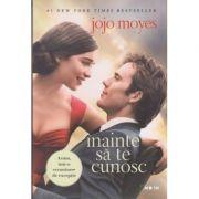 Inainte sa te cunosc ( Editura: Litera, Autor: Jojo Moyes ISBN 9786063307676 )