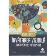 Învăţarea vizibilă. Ghid pentru profesori ( Editura: Trei, Autor: John Hattie, ISBN 978-606-719-058-8 )