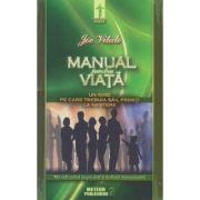 Manual pentru viata. Un ghid pe care trebuia sa-l primiti la nastere ( Editura: Meteor Publishing, Autor: Joe Vitale, ISBN 978-606-8653-12-9 )
