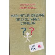 Mari mituri despre dezvoltarea copiilor ( Editura: Trei, Autori: Stephen Hupp, Jeremy Jewell, ISBN 978-606-719-499-9 )