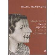 Mostenirea Elenei Lupescu si statul comunist ( Editura: Curtea Veche, Autor: Diana Mandache, ISBN 978-606-44-0016-1 )
