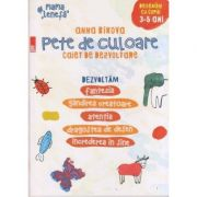 Pete de culoare: caiet de dezvoltare: 3-5 ani ( Editura: Paralela 45, Autor: Anna Bikova, ISBN 9789734726615 )