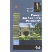 Povesti din Cartierul Primaverii ( Editura: Curtea Veche, Autor: Lavinia Betea, ISBN 978-606-44-0018-5 )