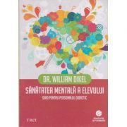 Sănătatea mentală a elevului. Ghid pentru personalul didactic ( Editura: Trei, Autor: Dr. William Dikel, ISBN 978-606-719-377-0 )