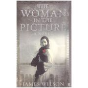 The Woman In The Picture: A Novel ( Editura: Outlet - carte engleza, autor: James Willson ISBN 0-571-23140-3 )
