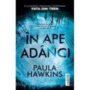 In ape adanci ( Editura: Trei, Autor: Paula Hawkins, ISBN 9786064001146 )