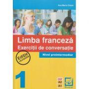 Limba Franceza Exercitii de conversatie Nivel Preintermediar 1 Editie Revizuita ( Editura: Booklet, Autor: Ana-Maria Chiula ISBN 978-973-1892-34-4 )