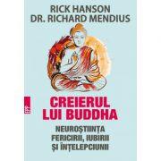 Creierul lui Buddha. Neurostiinta fericirii, iubirii si intelepciunii ( Editura: Paralela 45, Autori: Rick Hanson, Dr. Richard Mendius, 978-973-47-2640-0 )