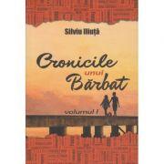 Cronicile unui Barbat volumul I ) Autor: Silviu Iliuta ISBN 978-973022146-6 )