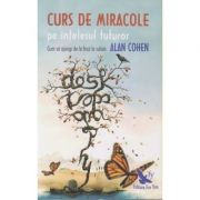 Curs de miracole pe intelesul tuturor ( Editura: For You, Autor: Alan Cohen ISBN 978-606-639-194-8 )