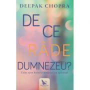 De ce rade Dumnezeu ( Editura: For You, Autor: Deepak Chopra ISBN 978-606-639-163-4 )