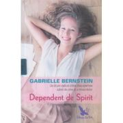 Dependent de Spirit ( Editura: For You, Autor: Gabrielle Bernstein ISBN 978-606-639-147-4 )
