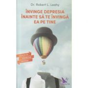 Invinge depresia inainte sa te invinga ea pe tine ( Editura: For You, Autor: Robert L. Leahy ISBN 978-606-639-160-3 )