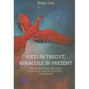 Vieti in trecut, miracole in prezent ( Editura: For You, Autor: Denise Linn ISBN 978-606-639-159-7 )