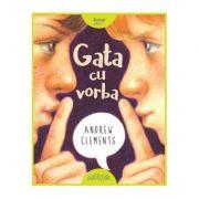 Gata cu vorba ( Editura: Arthur, Autor: Andrew Clements, ISBN 978-606-7882-568 )