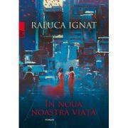 In noua nostra viata ( Editura: Paralela 45, Autor: Raluca Ignat, 978-973-47-2671-4 )