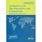 Informatica si TIC App store pentru micii informaticieni Auxiliar pentru clasa a 5 a ( Editura: Sigma, Autor(i): Carmen Diana Baican, Melinda Emilia Coriteac ISBN 978-606-727-237-6 )